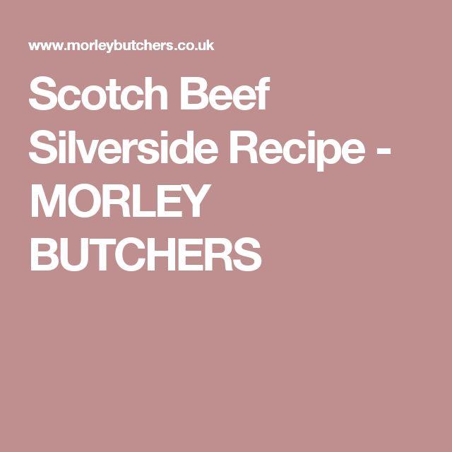Scotch Beef Silverside Recipe - MORLEY BUTCHERS