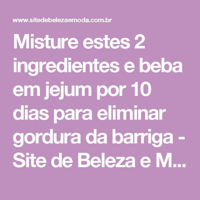 Misture estes 2 ingredientes e beba em jejum por 10 dias para eliminar gordura da barriga - Site de Beleza e Moda