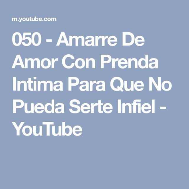 050 - Amarre De Amor Con Prenda Intima Para Que No Pueda Serte Infiel - YouTube