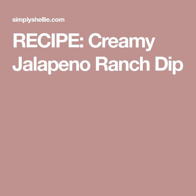 RECIPE: Creamy Jalapeno Ranch Dip