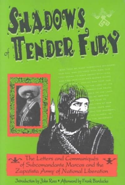 Shadows of Tender Fury: The Letters and Communiques of Subcomandante Marcos and the Zapatista Army of National Li...