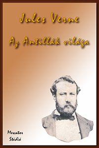 Jules Verne művei : Jules Verne: Az Antillák világa