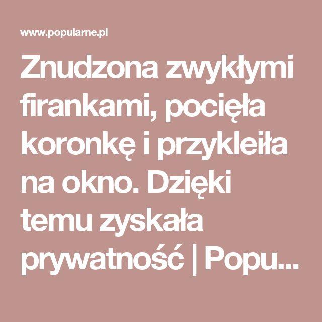 Znudzona zwykłymi firankami, pocięła koronkę i przykleiła na okno. Dzięki temu zyskała prywatność   Popularne.pl