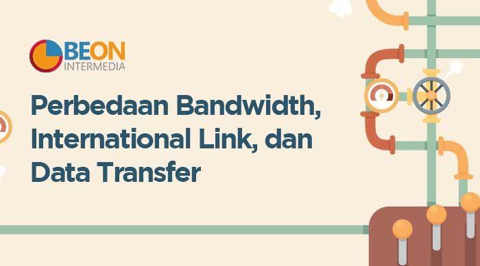 Perbedaan Bandwidth, International Link, dan Data Transfer