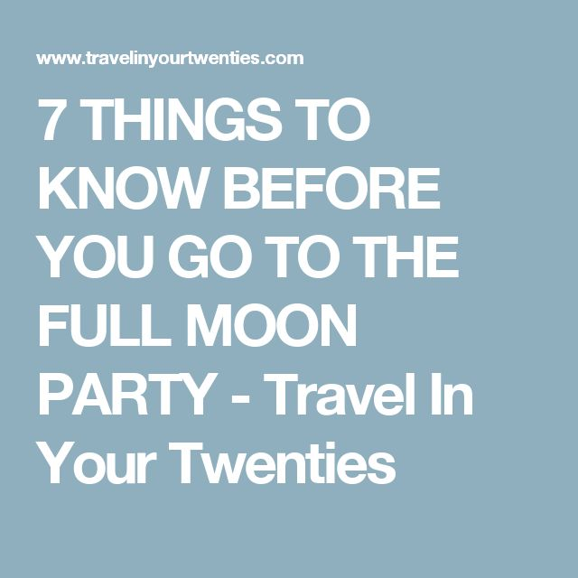 7 THINGS TO KNOW BEFORE YOU GO TO THE FULL MOON PARTY - Travel In Your Twenties