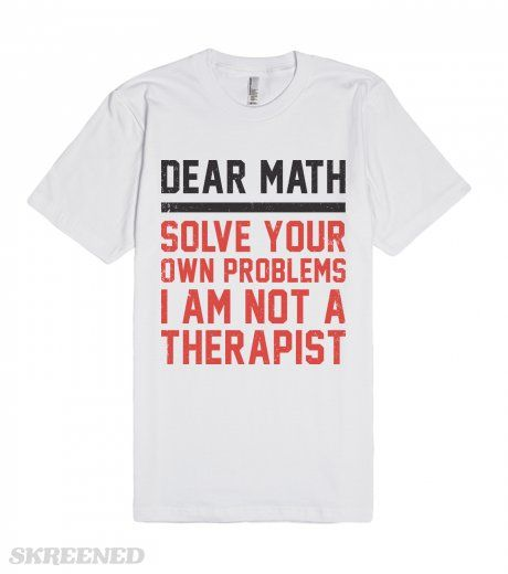 Dear Math Solve Your Own Problems I Am Not A Therapist | Dear Math, solve your own problem I am not a therapist. #Skreened