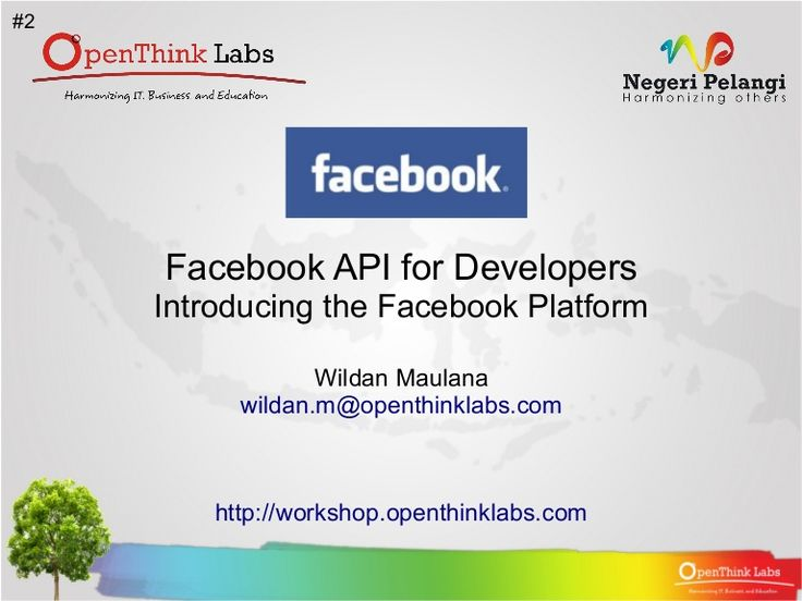 #2     Facebook API for Developers     Introducing the Facebook Platform                  Wildan Maulana           wildan.m@openthinklabs.com         http://wo…