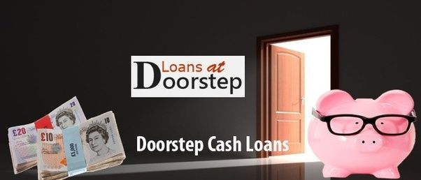 Doorstep Cash Loans - Quick And Hassle Free Assistance To Manage Sudden Financial Expenses!