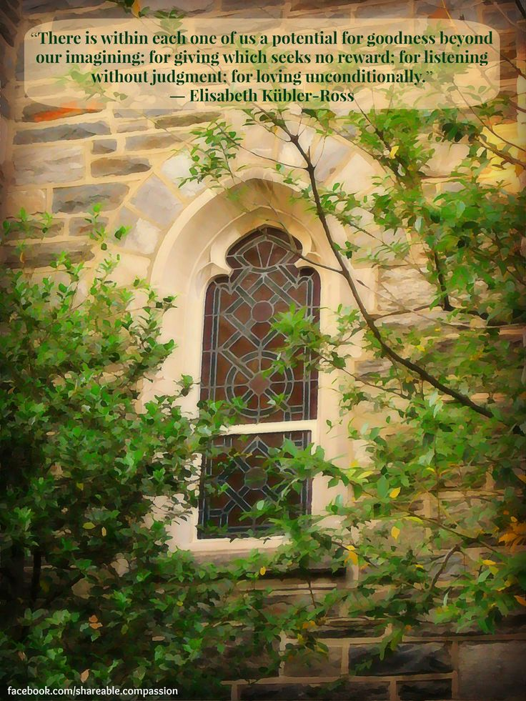 """""""There is within each one of us a potential for goodness beyond our imagining; for giving which seeks no reward; for listening without judgment; for loving unconditionally."""" ― Elisabeth Kübler-Ross #quote #kindness #stainedglasswindow"""