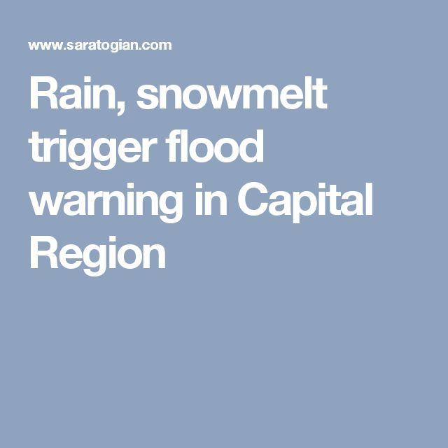 Rain, snowmelt trigger flood warning in Capital Region