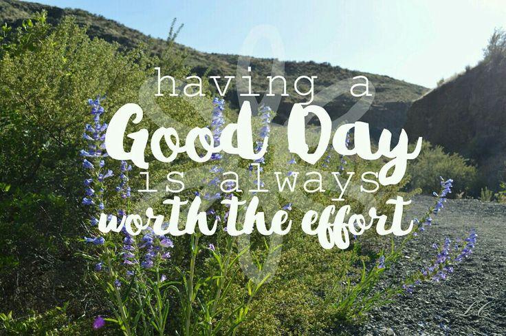 Having s good day is always worth the effort. #inspire