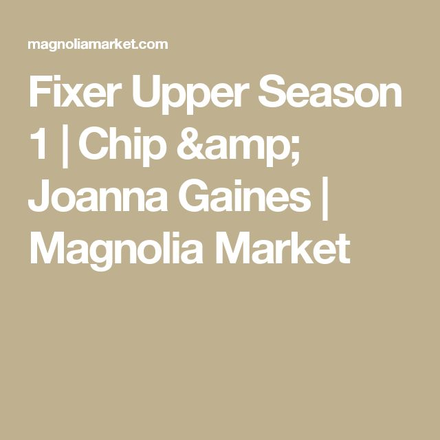 Fixer Upper Season 1 | Chip & Joanna Gaines | Magnolia Market