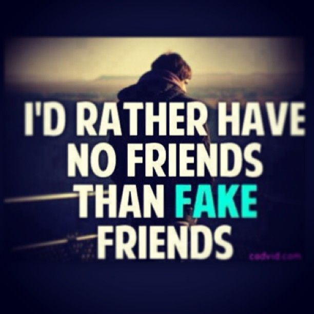 Quotes For True Friends And Fake Friends: True ....but No More Fake Friends For Me!