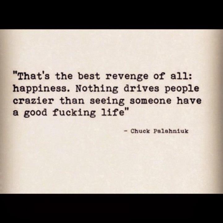 ...Hearing, Totally True, Fuck Life, Chuck Palahniuk, Chin, Happy, Ill Be Fine Quotes, Sweets Revenge, Breakup Revenge