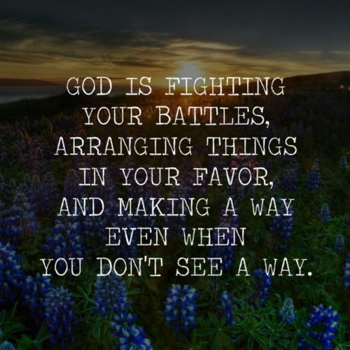 God is fighting your battles, arranging things in your ...