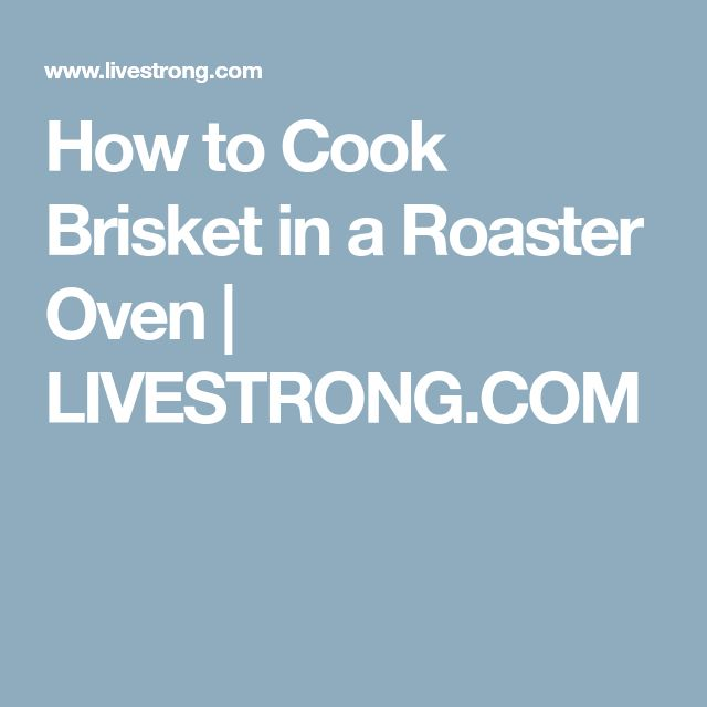 How to Cook Brisket in a Roaster Oven | LIVESTRONG.COM
