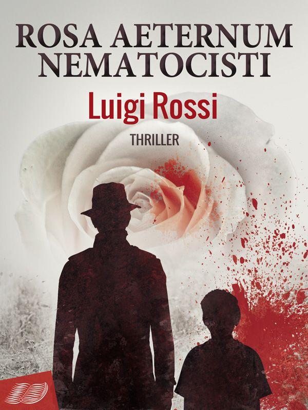 "La copertina del romanzo thriller ""Rosa Aeternum Nematocisti"" di Luigi Rossi."