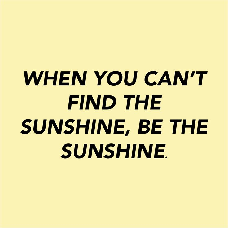 Be the Sunshine Baby | motivation quotes words to live by inspiration text |
