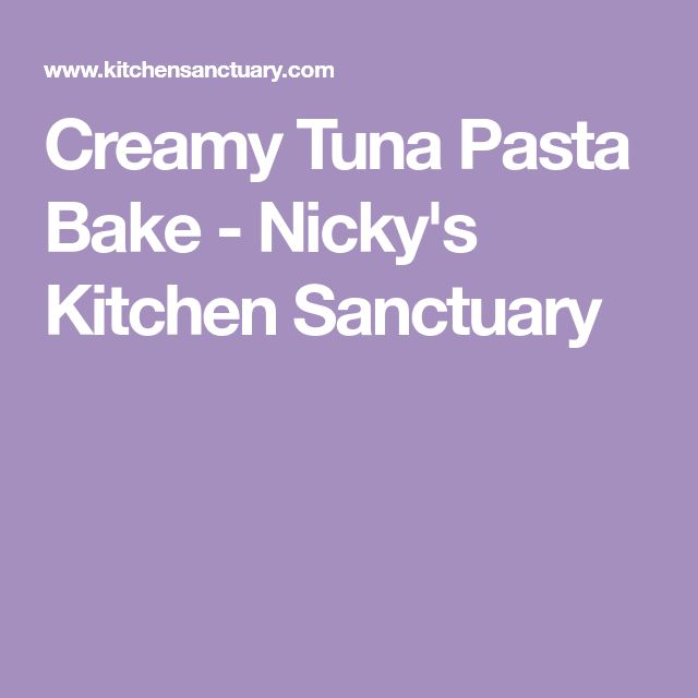 Creamy Tuna Pasta Bake - Nicky's Kitchen Sanctuary