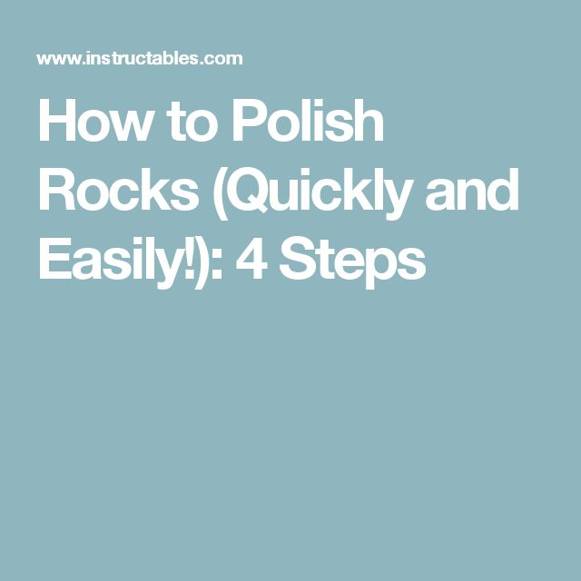 How to Polish Rocks (Quickly and Easily!): 4 Steps