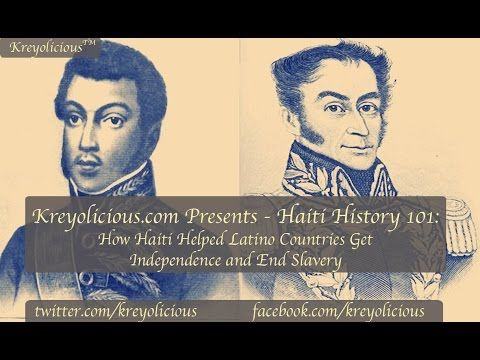 Haiti History 101: How Haiti Helped Some Latino Countries Gain Independence and End Slavery - YouTube