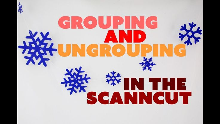 ScanNCut Technique: Grouping & Ungrouping in the Machine