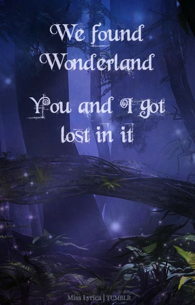 I got lost in the song. I've never been a huge fan of Alice in Wonderland, but Taylor just has a way of making everything amazing and relatable