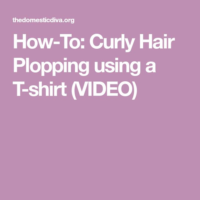 How-To: Curly Hair Plopping using a T-shirt (VIDEO)