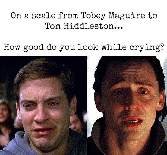 On a scale from Tobey Maguire to Tom Hiddleston...  how good do you look while crying?