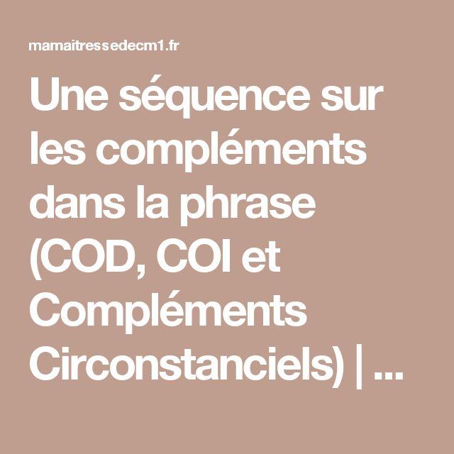 Une séquence sur les compléments dans la phrase (COD, COI et Compléments Circonstanciels) | MA MAITRESSE DE CM1-CM2