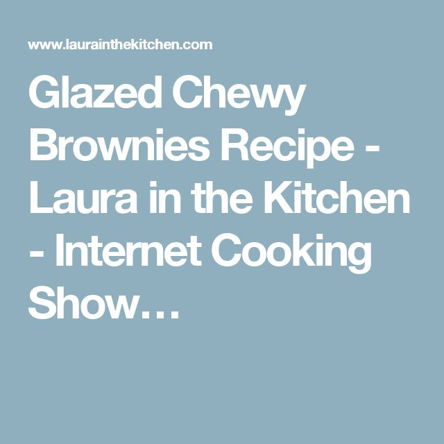 Glazed Chewy Brownies Recipe - Laura in the Kitchen - Internet Cooking Show…