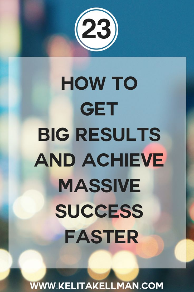 How to get BIG Results and Achieve Massive Success — Kelita Kellman