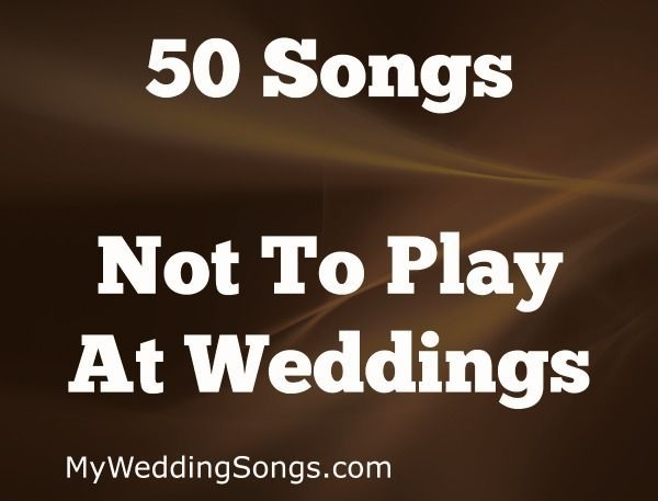 60 Songs Not To Play At A Wedding 2020 My Wedding Songs Wedding Songs Wedding Song List Wedding Song Playlist