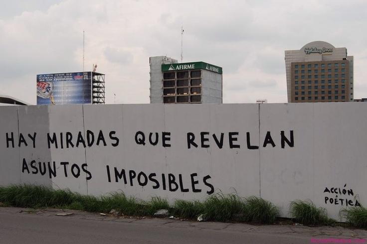 Hay miradas que revelan asuntos imposibles. / Acción poética