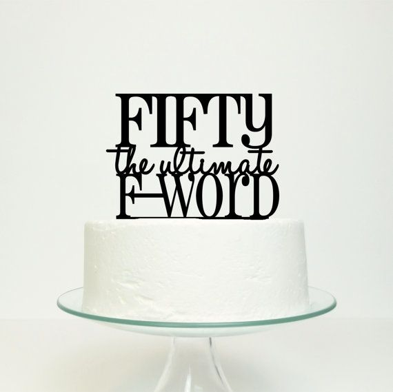 Fifty The Ultimate F-Word 50th Fiftieth 50 by MissSarahCake