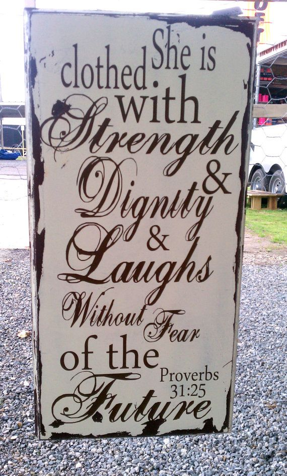Perfect for Mother's Day!  Proverbs 31:25- She is clothed with strength and dignity and laughs without fear of the future.  Trista Hill- Heritage Designs