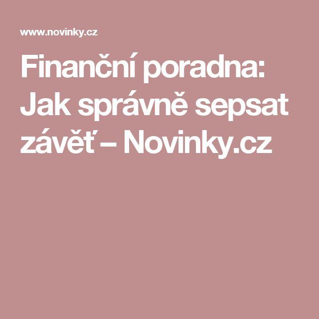 Finanční poradna: Jak správně sepsat závěť– Novinky.cz