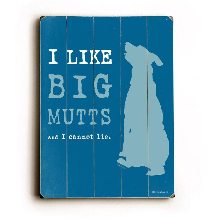 I Like Big Mutts Dog Humor Wood Sign.... Love this!!!!!