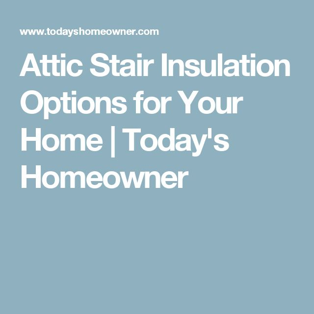 Attic Stair Insulation Options for Your Home | Today's Homeowner