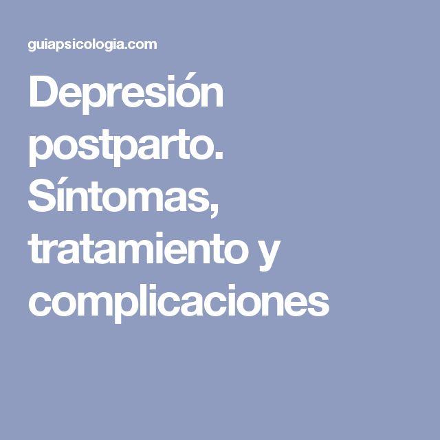 Depresión postparto. Síntomas, tratamiento y complicaciones