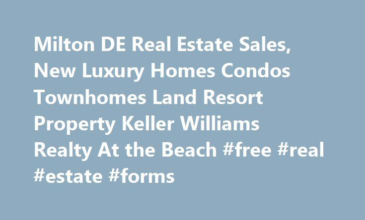 Milton DE Real Estate Sales, New Luxury Homes Condos Townhomes Land Resort Property Keller Williams Realty At the Beach #free #real #estate #forms http://remmont.com/milton-de-real-estate-sales-new-luxury-homes-condos-townhomes-land-resort-property-keller-williams-realty-at-the-beach-free-real-estate-forms/  #milton real estate # Milton Waterview Condos Townhomes Milton Active Adult Homes Milton Active Adult Condos Townhomes Milton Waterfront Lots Land The happy residents of Milton Delaware…