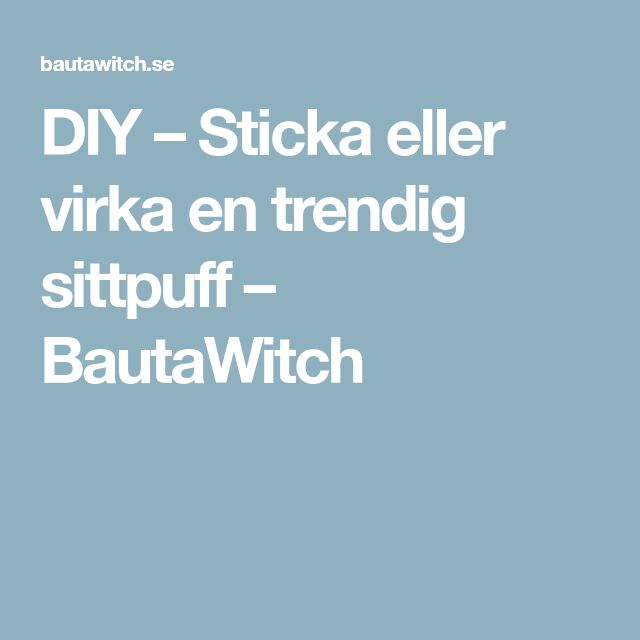 DIY – Sticka eller virka en trendig sittpuff – BautaWitch