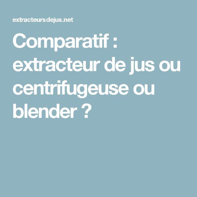 Comparatif : extracteur de jus ou centrifugeuse ou blender ?