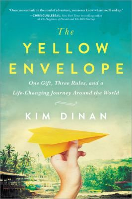 The yellow envelope : one gift, three rules, and a life-changing journey around the world 6/17