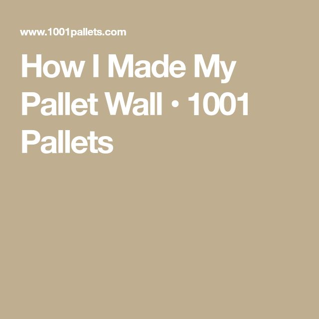 How I Made My Pallet Wall • 1001 Pallets