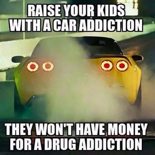 gearhead meme, yellow corvette C5 - Raise your kids with a car addiction. They won't have money for a drug addiction