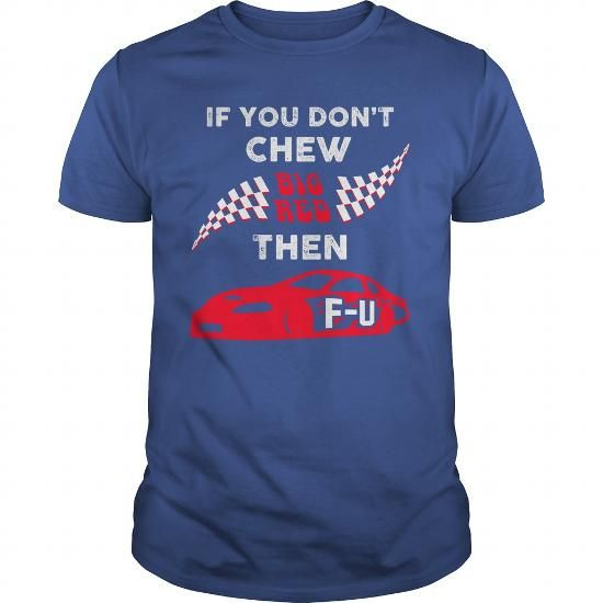 If you dont chew big red then F U #name #tshirts #CHEW #gift #ideas #Popular #Everything #Videos #Shop #Animals #pets #Architecture #Art #Cars #motorcycles #Celebrities #DIY #crafts #Design #Education #Entertainment #Food #drink #Gardening #Geek #Hair #beauty #Health #fitness #History #Holidays #events #Home decor #Humor #Illustrations #posters #Kids #parenting #Men #Outdoors #Photography #Products #Quotes #Science #nature #Sports #Tattoos #Technology #Travel #Weddings #Women