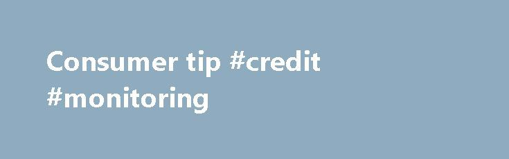 Consumer tip #credit #monitoring http://credit.remmont.com/consumer-tip-credit-monitoring/  #credit repair companies # Credit Repair Companies The truth is, no one can legally remove accurate and timely negative information Read More...The post Consumer tip #credit #monitoring appeared first on Credit.