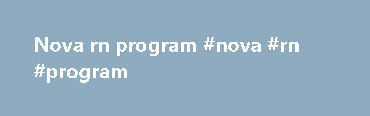 Nova rn program #nova #rn #program http://bank.nef2.com/nova-rn-program-nova-rn-program/  # R.N. to M.S.N. The NursingCAS application system will be down for upgrading between August 15, 2016 and August 25, 2016. During this time, you may apply directly to NSU at apply.nova.edu and we will process your application. Registered nurses wishing to advance quickly to higher levels have the option to apply directly to the Master of Science in Nursing (M.S.N.) program. The B.S.N. degree is…