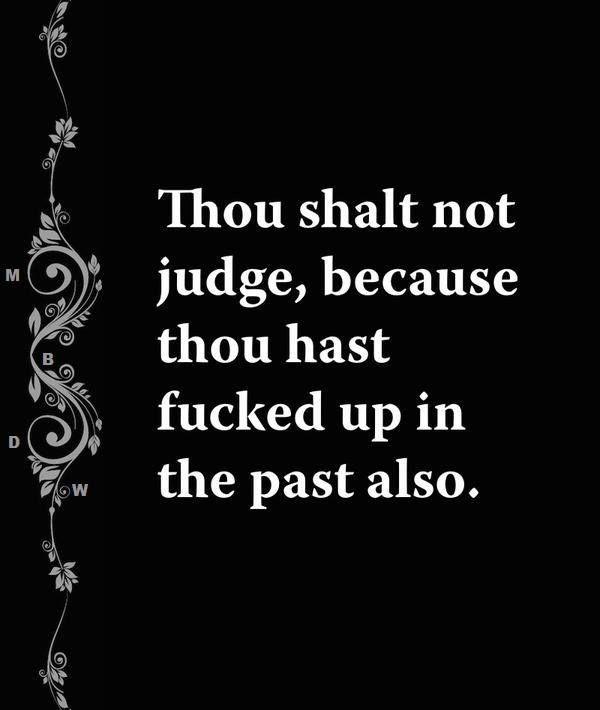 Thou shalt not judge...